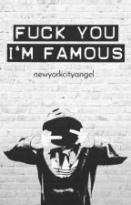 F*ck you I'm famous by newyorkcityangel