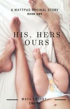 His,Hers, Ours. {COMPLETED} by repunzel0313