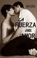 La fuerza del amor (El camino del amor 2) by Saku_Mayu