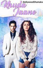 Khuda Jaane by -BollywoodDhamaka-