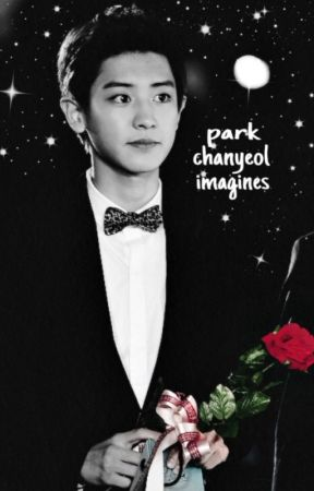 Park Chanyeol Imagines by exoseventeenbts
