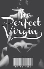 The Perfect Virgin (editing & slow updates) by INFINIthree