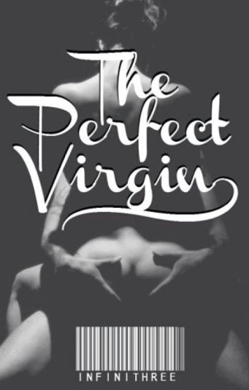 The Perfect Virgin (editing & slow updates)