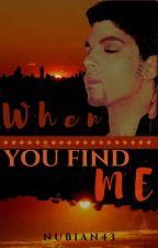 When You Find Me by nubian43