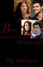 Bis(s) zum nächsten Atmenzug (FANFICTION zu der Twilight - Saga (FORTSETZUNG)) by Ruby98