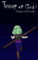 Tower of God: The Flower of Earth. by PearlTheTeen