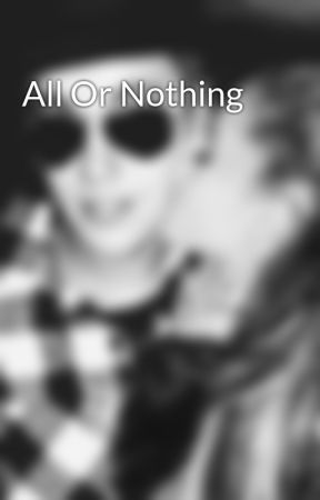 All Or Nothing by Allornothingfiction