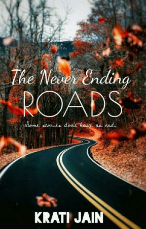 The Never Ending Roads. by iamkrati