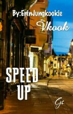 Speed Up• VKook[On Hold] by ErinJungkookie