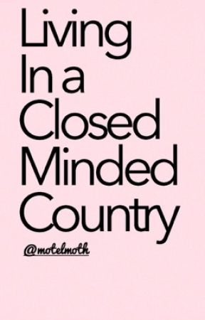 Living in a closed minded country {rant book} by motelmoth