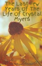 The Last Few Years Of The Life Of Crystal Myers by KianaDavis18