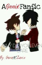 Why Do You Even Care? | A Genix (Gene X Zenix) Fanfic. | Mystreet: Lover's Lane. by GenexZenix