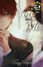 You and Me; Sekaiichi Hatsukoi {Yaoi} #SA2017 by SuggySenpai