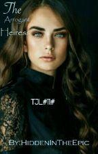 TJL#11#The Arrogant Heiress by HiddenInTheEpic