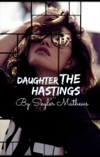 The Hastings' Daughter(Editing) by _SHEnanigans_