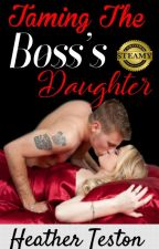 Taming the Boss's Daughter by tamlaura1