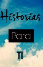 Historias Para Ti by CLucky7
