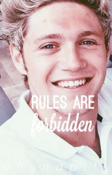 Rules Are Forbidden. (Niall Horan)