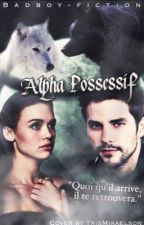 Alpha Possessif by badboy-fiction