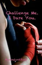 Challenge me. I dare you. by soulwolflaa