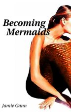 Becoming Mermaids by JamieGann