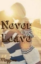 Never Leave by M3gg3rs