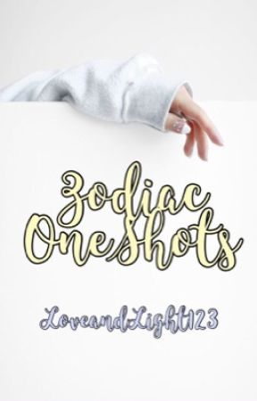 Zodiac OneShots by LoveandLight123