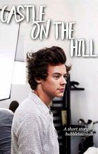 Castle On The Hill // h.s// #Wattys2017 by bubbleteaniall