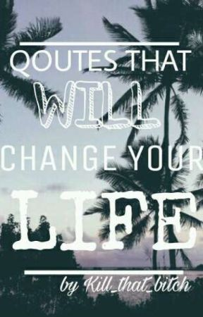 Quotes That Will Change Your Life 4 Wattpad