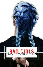 Bad girls have more fun. (Editing Slowly) by LuckyAce_