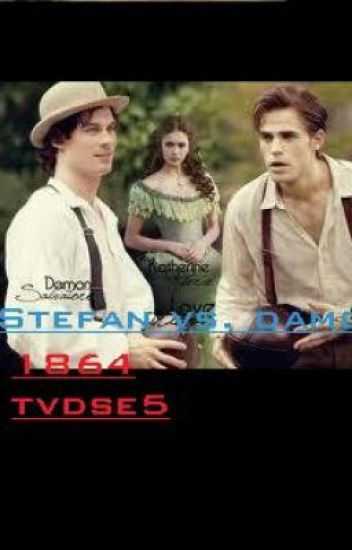 Stefan vs. Damon 1864