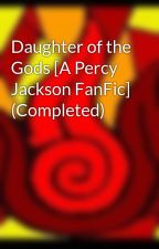 Daughter of the Gods [A Percy Jackson FanFic] (Completed) by HeatherDevilia