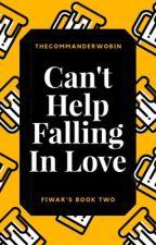 Can't Help Falling In Love (FIWAR BOOK 2) by TheCommanderWobin