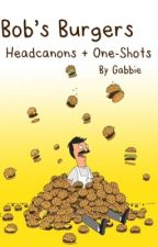 Bob's Burgers Headcanons + One-Shots by madamezoidberg
