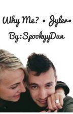 Why me? •Jyler fanfic• by KenzieIsNotOkay