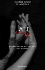 ALL About You [Akan Di Revisi Setelah Tamat] by the_coldgirl
