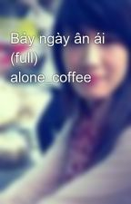 Bảy ngày ân ái (full) alone_coffee by alone_coffee