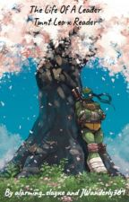 Life of A Leader (Tmnt Leo x Reader) by -aurelius-moore-