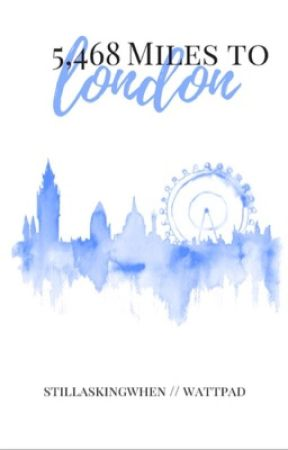 5,468 Miles to London || a collection of wanderlust inspired poetry ~#wattys2017 by stillaskingwhen