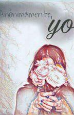 Anónimamente, yo. by anonymouslyyo