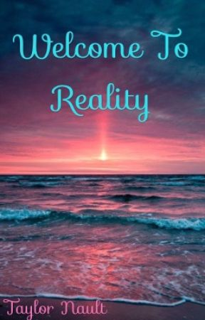 Welcome To Reality by Louislover2426