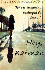 Hey, Batman by fateofawakening