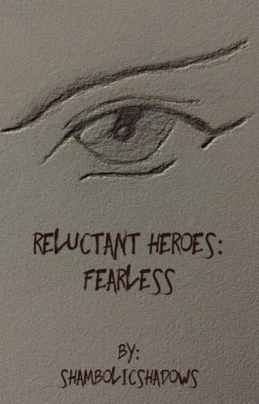 Reluctant Heroes: Fearless by ShambolicShadows
