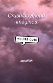 Crush/boyfriend imagines - Caught - Wattpad