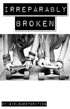 Irreparably Broken by GirlsMeetWriting