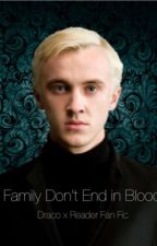 Family Don't End in Blood - [Draco x Reader] by LillyTheSlayer