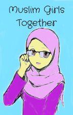 M.G.T. Muslim Girls Together by YOrfali