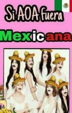 Si AOA fuera Mexicana♥ by danna_angel6
