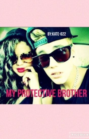 My Protective Brother - Justin Bieber Fan-Fiction