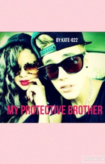 My Over Protective Brother - Justin Bieber Fan-Fiction